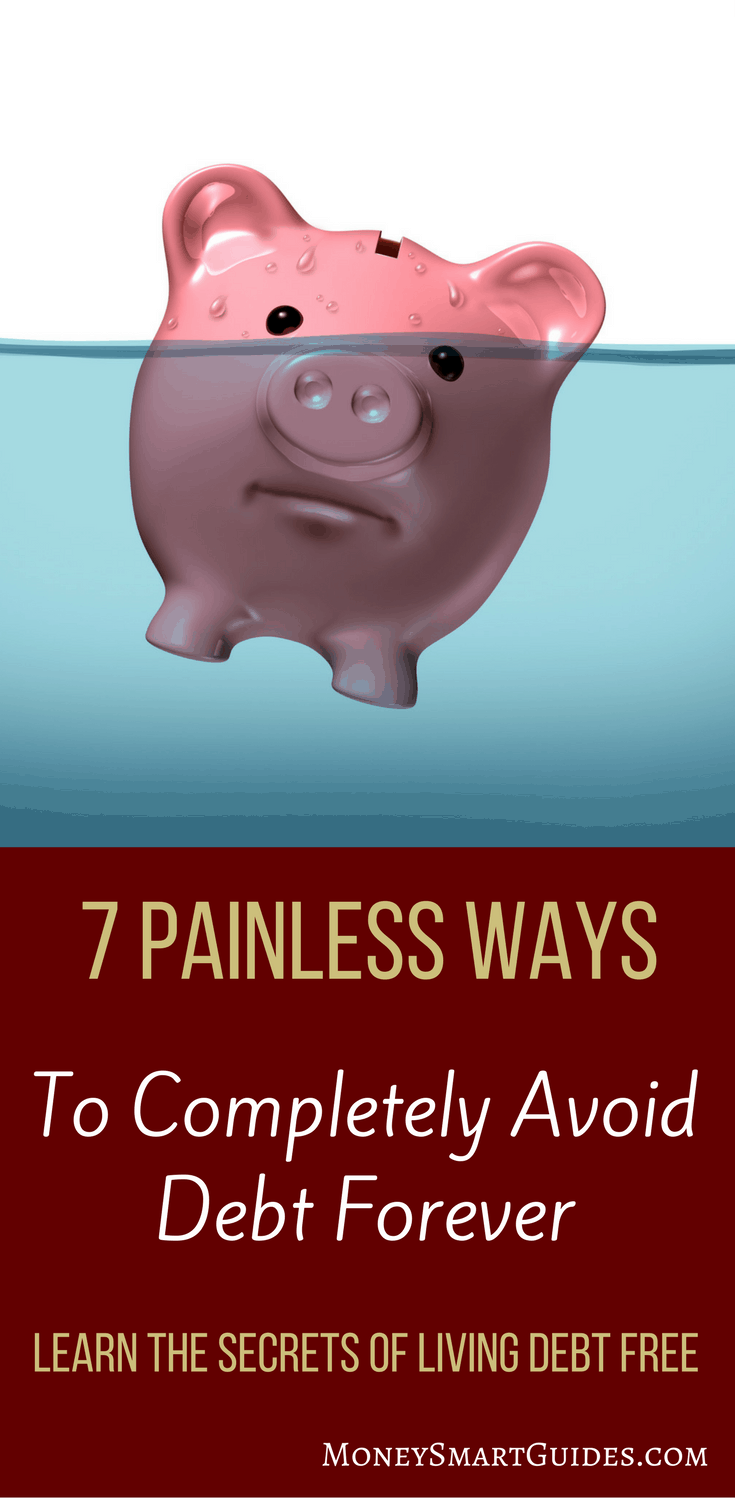 7 Painless Ways To Avoid Debt   In order to reach your financial goals, you have to avoid debt at all costs. By staying out of debt, you can save more money and become rich and successful. Learn how by clicking through!